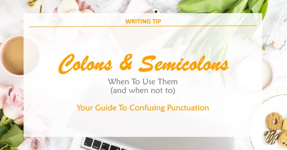 Laptop, coffee, cookies, flowers with text overlay – Colons & Semicolons – when to use them (and when not to). Your guide to confusing punctuation