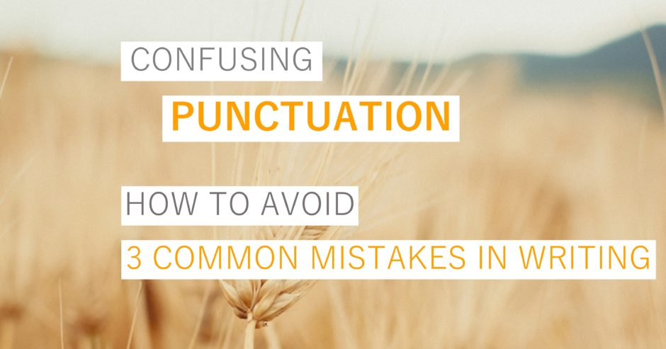Wheat field with text overlay – Confusing punctuation – how to avoid 3 of the most common mistakes in writing